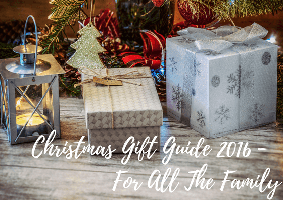 Christmas Gift Guide 2016 – For All The Family