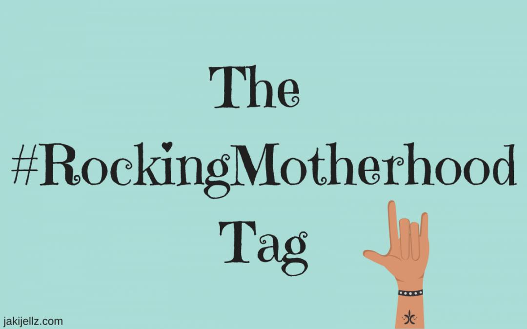 The Rocking Motherhood Tag