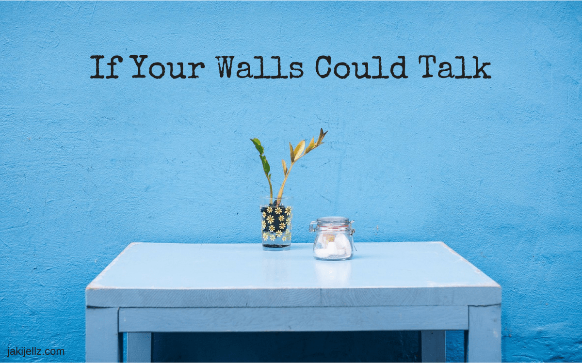 If Your Walls Could Talk…