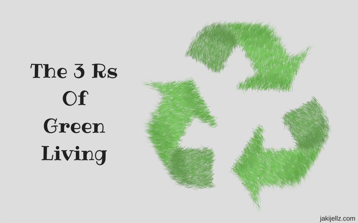 The 3 rs of green living jakijellz for Greenliving com